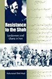Resistance to the Shah : Landowners and Ulama in Iran, Majd, Mohammad Gholi, 0813017319