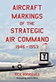 Aircraft Markings of the Strategic Air Command, 1946-1953, Rick Rodrigues, 0786475161