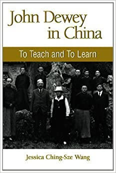 Book John Dewey in China: To Teach and to Learn (Suny Series in Chinese Philosophy and Culture) by Wang, Jessica Ching-Sze (2008)