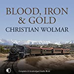 Blood, Iron, and Gold: How the Railways Transformed the World | Christian Wolmar