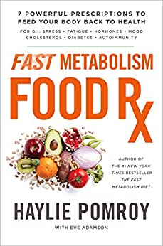 Fast Metabolism Food Rx: 7 Powerful Prescriptions to Feed Your Body Back to Health by [Pomroy, Haylie]