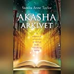 Akasha-arkivet: Få adgang til universets uendelige kraft, visdom og energi | Sandra Anne Taylor