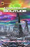 A World Called Solitude: Marooned on an alien robot planet for over a decade, a lonely man must suddenly cope with threats from unexpected directions.