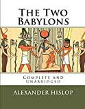 img - for The Two Babylons: The Only Fully Complete 7th Edition! book / textbook / text book