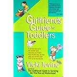 The Girlfriends' Guide to Toddlers: A Survival Manual for the Terrible Twos