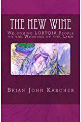 The New Wine: Welcoming LGBTQIA People  to the Wedding of the Lamb Paperback