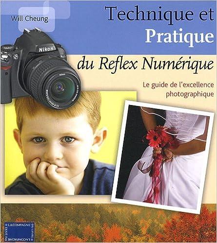 Livres gratuits en ligne Technique et pratique du reflex numérique : Le guide de l'excellence photographique pdf
