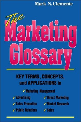 The Marketing Glossary: Key Terms, Concepts and Applications by Clemente Mark N. (2002-10-02) Paperback
