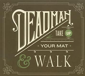 Take Up Your Mat And Walk Deadman Amazon De Musik