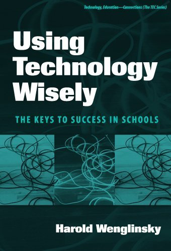 Using Technology Wisely: The Keys To Success In Schools (Technology, Education-Connection) by Harold Wenglinsky (2005-07-15) Paperback