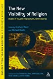 The New Visibility of Religion : Studies in Religion and Cultural Hermeneutics, Ward, Robin and Hoelzl, Michael, 184706132X