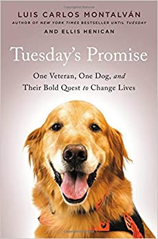Tuesday's Promise: One Veteran, One Dog, and Their Bold Quest to Change Lives