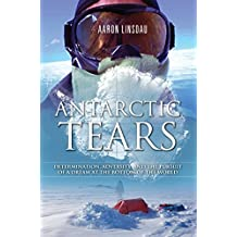 Antarctic Tears: Determination, adversity, and the pursuit of a dream at the bottom of the world