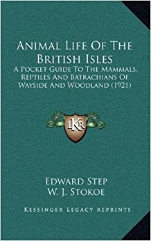 Book Animal Life of the British Isles: A Pocket Guide to the Mammals, Reptiles and Batrachians of Wayside and Woodland (1921)