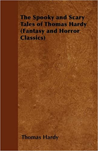 The Spooky and Scary Tales of Thomas Hardy (Fantasy and Horror Classics)