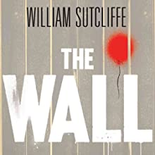 The Wall: A Modern Fable Audiobook by William Sutcliffe Narrated by Nicholas Camm