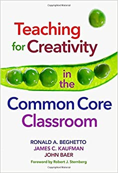 By Ronald A. Beghetto Teaching for Creativity in the Common Core Classroom