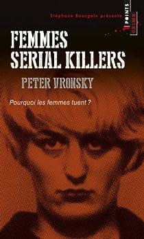 Femmes serial killers : Pourquoi les femmes tuent ? par Vronsky