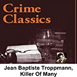 Crime Classics: Jean Baptiste Troppmann, Killer Of Many | Morton Fine,David Friedkin