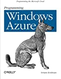 Programming Windows Azure: Programming the Microsoft Cloud