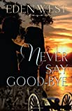 Never Say Goodbye, Eden West, 0533164427