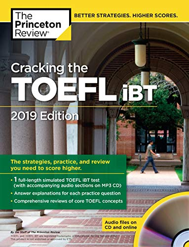 Cracking the TOEFL iBT with Audio CD, 2019 Edition: The Strategies, Practice, and Review You Need to Score Higher (College Test Preparation)
