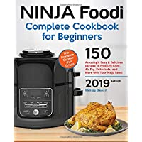 Ninja Foodi Complete Cookbook For Beginners: 150 Amazingly Easy and Delicious Recipes to Pressure Cook