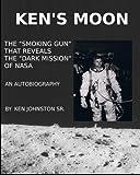 img - for Ken's Moon: The Smoking Gun that Reveals the Dark Secret of NASA book / textbook / text book
