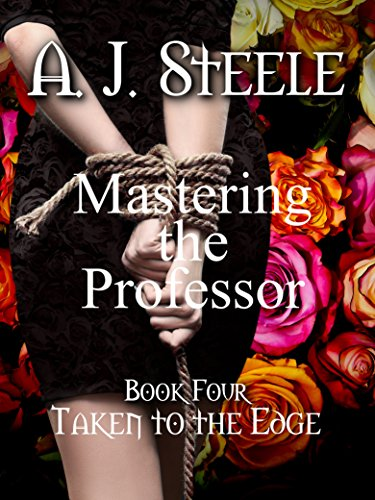 Taken to the Edge (Mastering the Professor Book 4) by [Steele, A. J.]