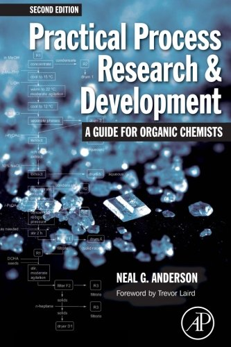 Practical Process Research and Development – A guide for Organic Chemists, Second Edition