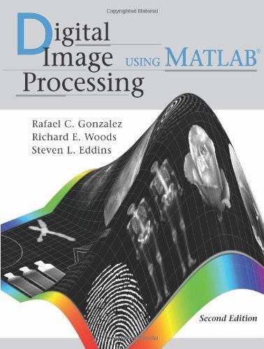 By Rafael C. Gonzalez - Digital Image Processing Using MATLAB (2nd (second) edition)