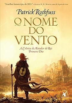 O nome do vento (A Crônica do Matador do Rei Livro 1) por [Rothfuss, Patrick]