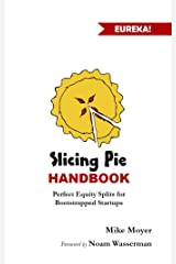 The Slicing Pie Handbook: Perfectly Fair Equity Splits for Bootstrapped Startups Kindle Edition