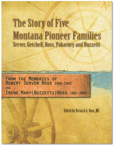 The Story of Five Montana Pioneer Families: Server, Getchell, Ross, Pokarney, and - Horn Servers