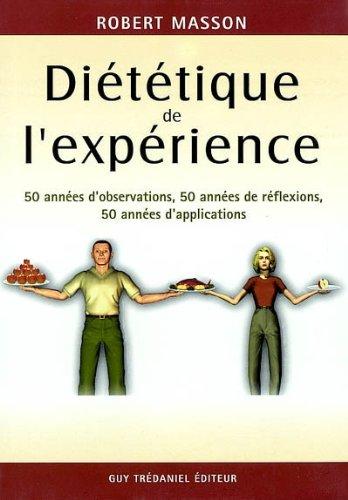 Diététique de l'expérience. 50 années d'observation, 50 années de réflexions, 50 années d'applications Relié – 17 mars 2003 Robert Masson Editeur Guy Tredaniel 2844454313 Alimentation