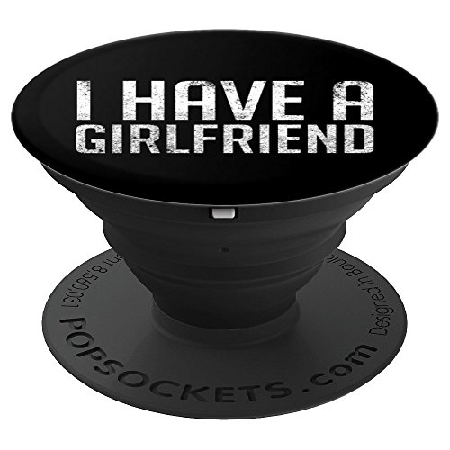 I Have A Girlfriend - Relationship Status - PopSockets Grip and Stand for Phones and Tablets