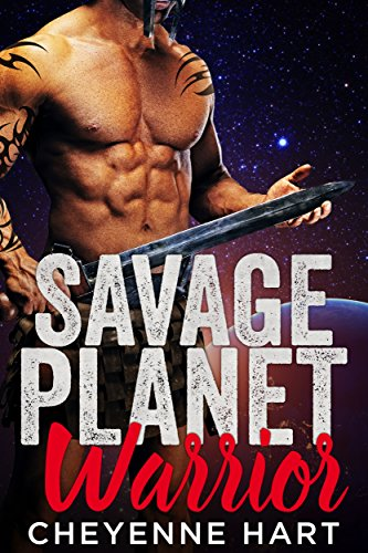 Savage Planet Warrior: A SciFi Alien Warrior/BBW Fated Romance by [Hart, Cheyenne]