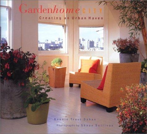 Garden Home City: Creating an Urban Haven by Bonnie Trust Dahan (2002-04-03)