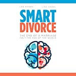 Smart Divorce: The End of a Marriage Isn't the End of the World | Lee S. Rosen,Lisa M. Angel