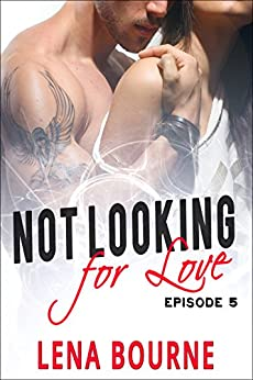 Not Looking for Love: Episode 5 (A New Adult Contemporary Romance Novel) by [Bourne, Lena]