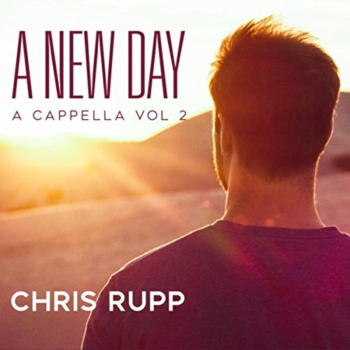 Chris Rupp - A New Day: A Cappella - Vol. II 2018