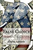 img - for False Choice: The Bipartisan Attack on the Working Class, the Poor and Communities of Color book / textbook / text book