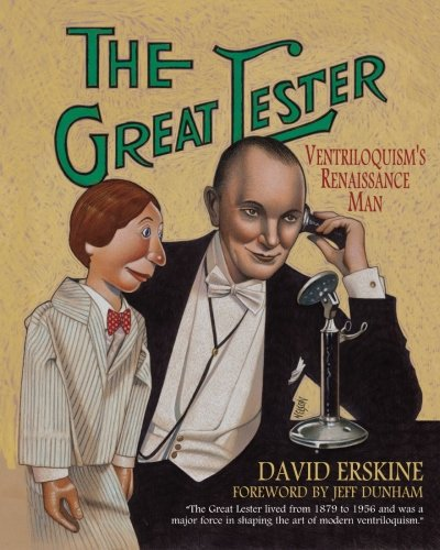 The Great Lester: Ventriloquism's Renaissance Man: by David Erskine Foreword by Jeff Dunham