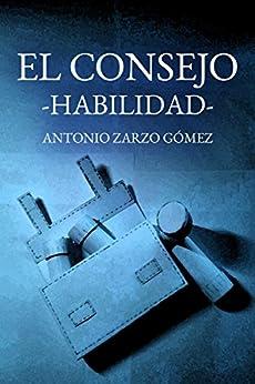 El Consejo: Habilidad (Spanish Edition) by [Zarzo Gómez, Antonio]