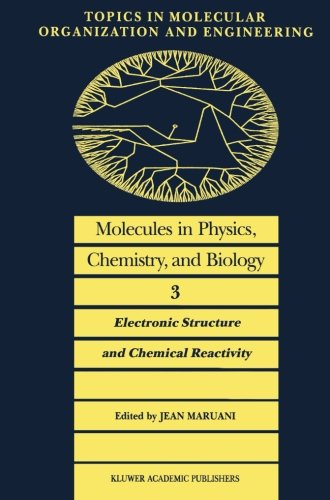 Molecules in Physics, Chemistry, and Biology: Electronic Structure and Chemical Reactivity (Topics in Molecular Organization and Engineering) (Volume 3)
