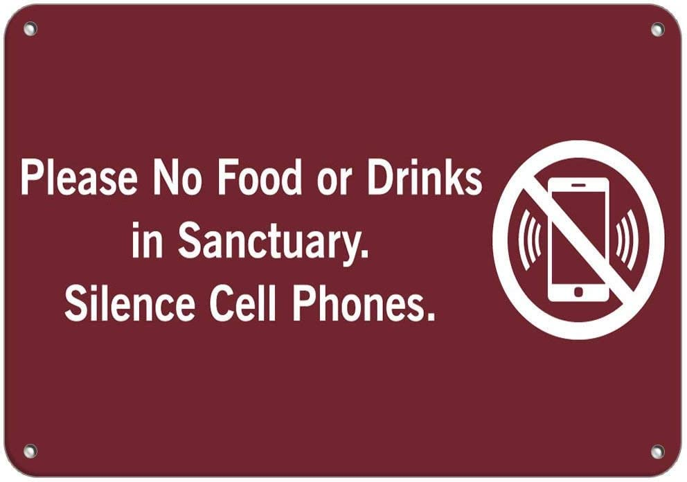 Please No Food Or Drinks in Sanctuary. Silence Cell Phones. Aluminum Metal Sign 12 in x 18 in