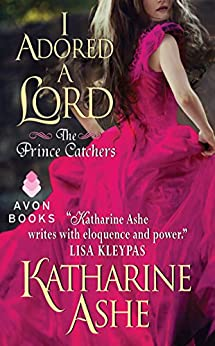 I Adored a Lord: The Prince Catchers by [Ashe, Katharine]