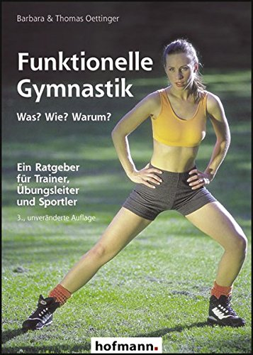Funktionelle Gymnastik - Was? Wie? Warum?: Ein Ratgeber für Trainer, Übungsleiter und Sportlehrer