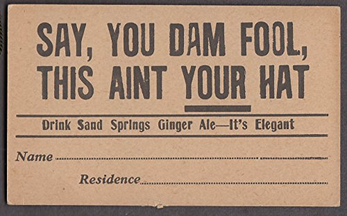 Drink Sand Springs Ginger Ale Say You Dam Fool This Aint YOUR Hat card 1930s