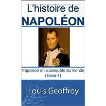 L'histoire de Napoléon : Napoléon et la conquête du monde (illustré) (French Edition)